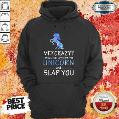 Me Crazy Unicorn And Slap You Hoodie