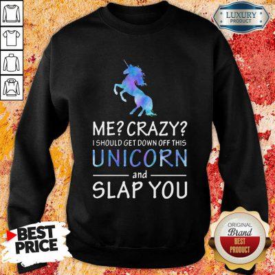 Me Crazy Unicorn And Slap You Sweatshirt