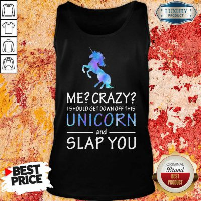 Me Crazy Unicorn And Slap You Tank Top
