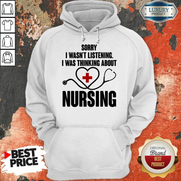 Medical Stethoscope Sorry I Wasn'T Listening I Was Thinking Nursing Hoodie