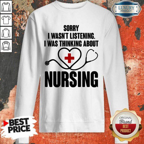Medical Stethoscope Sorry I Wasn'T Listening I Was Thinking Nursing Sweatshirt