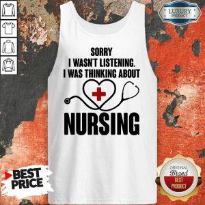 Medical Stethoscope Sorry I Wasn'T Listening I Was Thinking Nursing Tank Top
