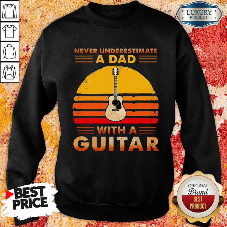 Never Underestimate A Dad With A Guitar Sweatshirt