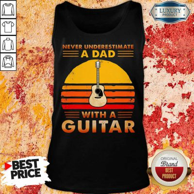 Never Underestimate A Dad With A Guitar Tank Top