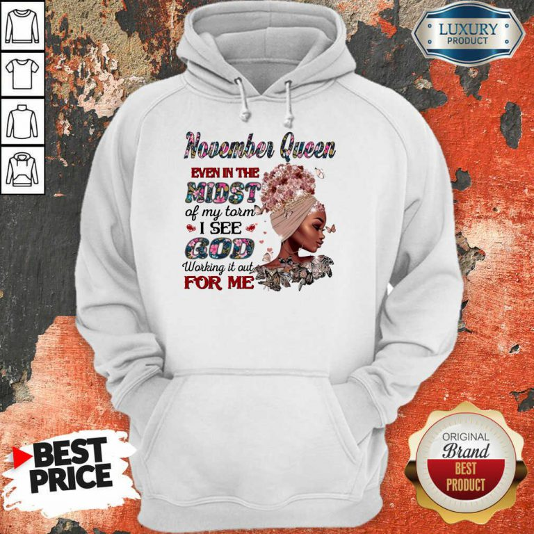 November Queen Even In The Midst Of My Storm I See God Working It Out For Me Hoodie