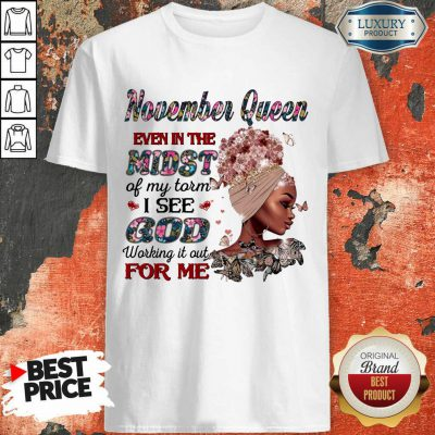 November Queen Even In The Midst Of My Storm I See God Working It Out For Me Shirt