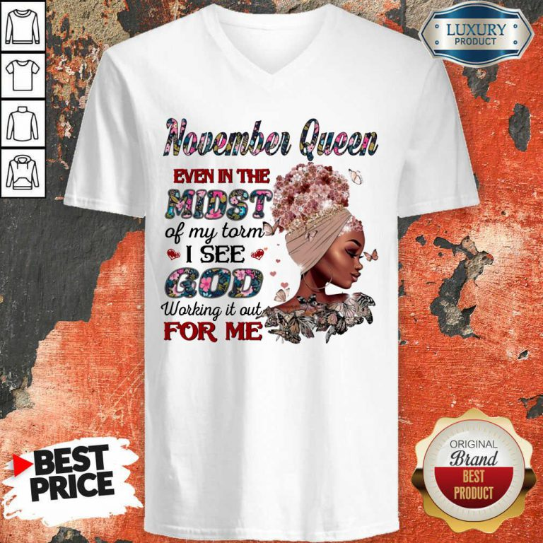 November Queen Even In The Midst Of My Storm I See God Working It Out For Me V-neck