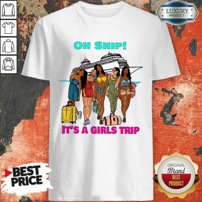 Oh Ship It's A Girls Trip Shirt