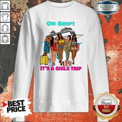 Oh Ship It's A Girls Trip Sweatshirt