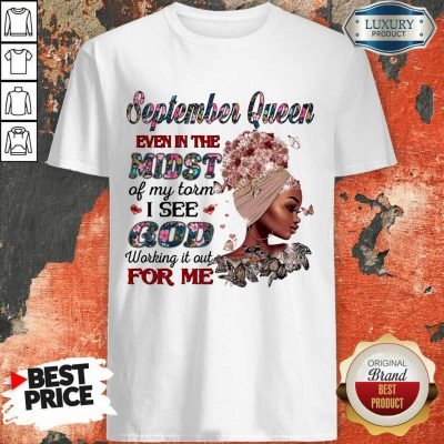 September Queen Even In The Midst Of My Storm I See God Working It Out For Me Shirt
