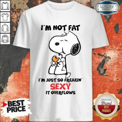 Snoopy I'm Not Fat Just So Freakin Sexy Shirt