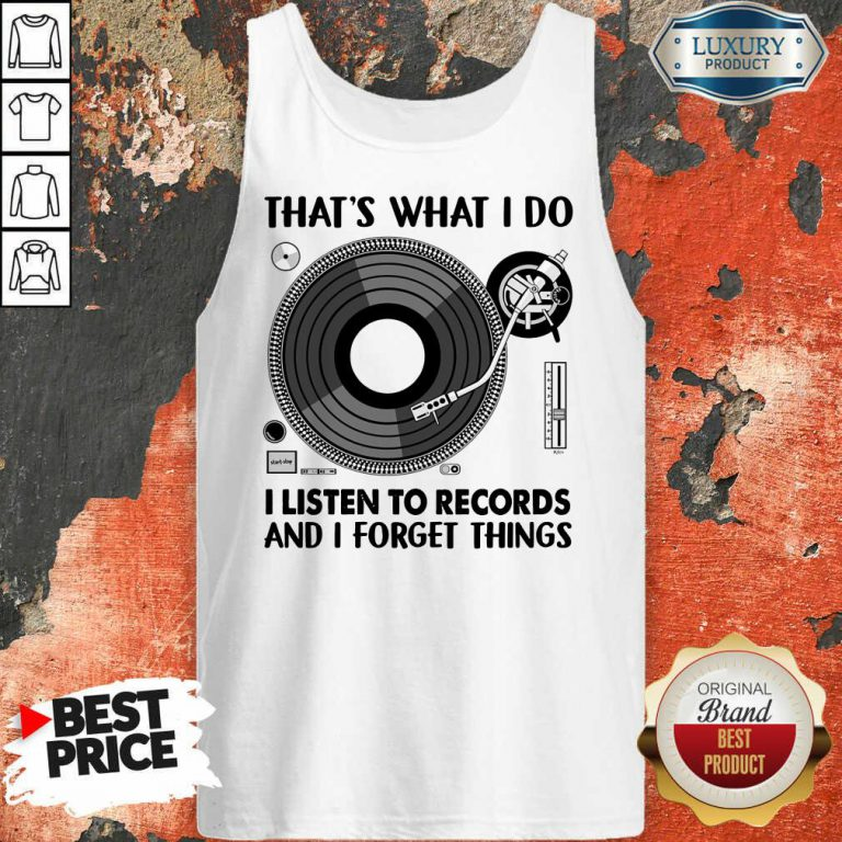 That's What I Do I Listen To Record And I Forget Thing Tank Top
