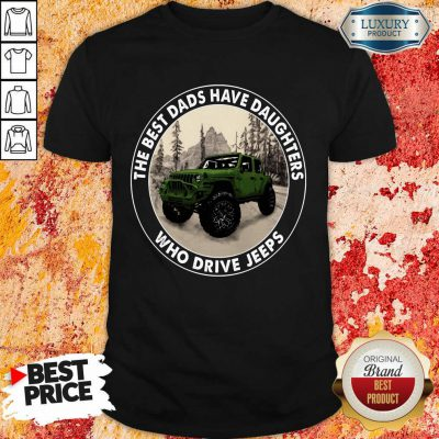 The Best Dads Have Daughters Jeeps Shirt