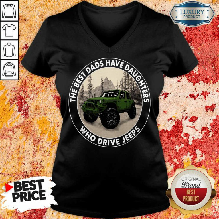 The Best Dads Have Daughters Jeeps V-neck