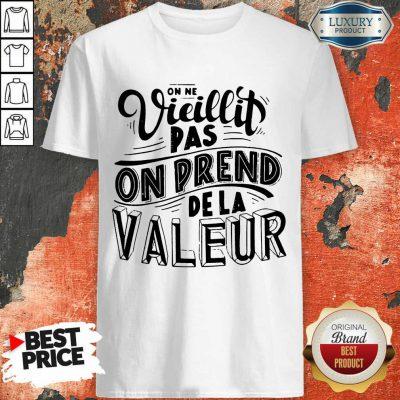 Vieillit Pas On Prend De La Valeur Shirt