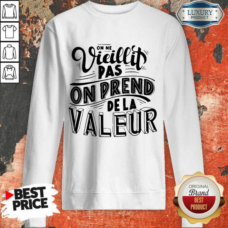 Vieillit Pas On Prend De La Valeur Sweatshirt